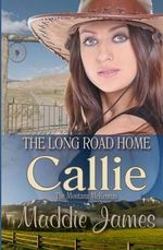 Callie : The Long Road Home - Maddie James