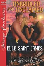 Unbridled and Unclaimed [The Double Rider Men's Club 6] (Siren Publishing Menage Everlasting) - Elle Saint James