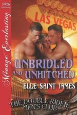 Unbridled and Unhitched [The Double Rider Men's Club 7] (Siren Publishing Menage Everlasting) - Elle Saint James
