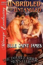 Unbridled and Untangled [The Double Rider Men's Club 8] (Siren Publishing Menage Everlasting) - Elle Saint James