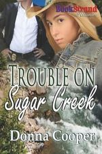Trouble on Sugar Creek (Bookstrand Publishing Romance) - Donna Cooper