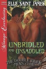 Unbridled and Unsaddled [The Double Rider Men's Club 9] (Siren Publishing Menage Everlasting) - Elle Saint James