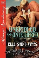 Unbridled and Untethered [The Double Rider Men's Club 10] (Siren Publishing Menage Everlasting) - Elle Saint James