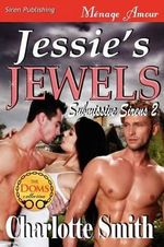 Jessie's Jewels [Submissive Sirens 2] (Siren Publishing Menage Amour) - Charlotte Smith