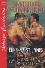 Unbridled and Unjustified [The Double Rider Men's Club 11] (Siren Publishing Menage Everlasting) - Elle Saint James