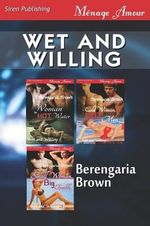 Wet and Willing [Woman in Hot Water : Cold Woman, Hot Men: Small Woman, Big Trouble] (Siren Publishing Menage Amour) - Berengaria Brown