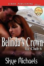 Belinda's Crown [Le Club 6] (Siren Publishing Classic) - Skye Michaels