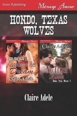 Hondo, Texas Wolves [Guardian of Her Dream : No Truer Love] (Siren Publishing Menage Amour) - Claire Adele