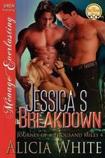 Jessica's Breakdown [Journey of a Thousand Miles 4] (Siren Publishing Menage Everlasting) - Alicia White