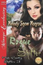 Rogue Shifter [High-Country Shifters 3] (Siren Publishing Menage Everlasting) : The Isle of Delights - Melody Snow Monroe