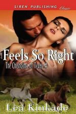 Feels So Right [The Chisholms of Texas 4] (Siren Publishing Classic) - Lea Kinkade