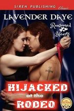 Hijacked at the Rodeo [Ransomed Hearts 2] (Siren Publishing Classic) - Lavender Daye