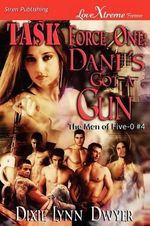 Task Force One : Dani's Got a Gun [The Men of Five-0 #4] (Siren Publishing LoveXtreme Forever) - Dixie Lynn Dwyer