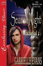 Seize the Night [Enchanted 2] (Siren Publishing Everlasting Classic ManLove) - Gabrielle Evans