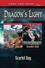 Dragon's Light [Runaway Heart : Unchained Heart] (Siren Publishing Classic) - Scarlet Day