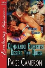 Commando Cowboys Desire Their Queen [Wyoming Warriors 8] (Siren Publishing Everlasting Polyromance) - Paige Cameron