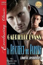To Protect and Punish [Lawful Disorder 3] (Siren Publishing Everlasting Classic ManLove) - Gabrielle Evans