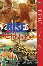 Rise to Embrace [Rise of the Changelings, Book 3] (Siren Publishing Epic Romance, ManLove) - Lynn Hagen