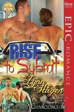 Rise to Submit [Rise of the Changelings, Book 4] (Siren Publishing Epic Romance, ManLove) - Lynn Hagen
