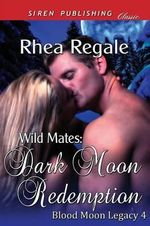 Wild Mates : Dark Moon Redemption [Blood Moon Legacy 4] (Siren Publishing Classic) - Rhea Regale
