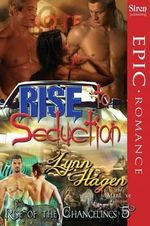 Rise to Seduction [Rise of the Changelings, Book 5] (Siren Publishing Epic Romance, ManLove) - Lynn Hagen