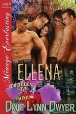 Ellena [Orchidea : Love on the Bayou 4] (Siren Publishing Menage Everlasting) - Dixie Lynn Dwyer