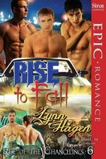 Rise to Fall [Rise of the Changelings, Book 6] (Siren Publishing Epic Romance, ManLove) - Lynn Hagen