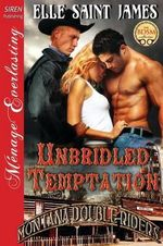 Unbridled Temptation [Montana Double Riders 1] (Siren Publishing Menage Everlasting) - Elle Saint James