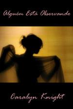 Alguem Esta Observando : Uma Fantasia Erotica Voyeurista - Caralyn Knight