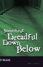 Something Dreadful Down Below - Anne Schraff