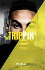 Trippin' Book 1 - Pj Gray