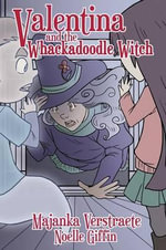 Valentina and the Whackadoodle Witch (Valentina's Spooky Adventures - 2) - Majanka Verstraete