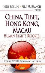 China, Tibet, Hong Kong, Macau : Human Rights Reports