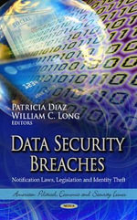 Data Security Breaches : Notification Laws, Legislation and Identity Theft