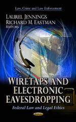 Wiretaps and Electronic Eavesdropping : Federal Law and Legal Ethics