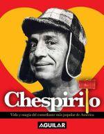 Chespirito : Vida y Magia del Comediante Mas Popular de America