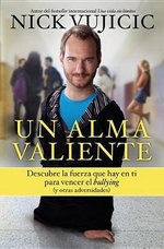 Un Alma Valiente. Tu Puedes Superar El Bullying (y Otras Cosas Que Te Limitan) : Stand Strong: You Can Overcome Bullying (and Other Stuff That Keeps You Down) - Nick Vujicic