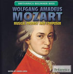 Wolfgang Amadeus Mozart : Musical Prodigy and Composer - Laura Loria