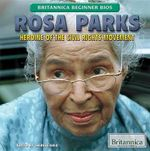 Rosa Parks : Heroine of the Civil Rights Movement - Therese Shea