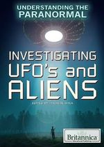 Investigating UFOs and Aliens : Understanding the Paranormal - Therese Shea