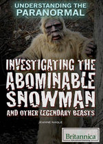 Investigating the Abominable Snowman and Other Legendary Beasts - Jeanne Nagle