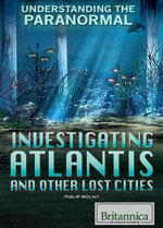 Investigating Atlantis and Other Lost Cities - Philip Wolny