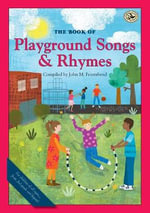 The Book of Playground Songs and Rhymes : First Steps in Music - John M. Feierabend
