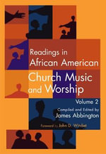 Readings in African American Church Music & Worship : Volume 2 - James Abbington