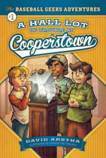 A HALL Lot of Trouble at Cooperstown : The Baseball Geeks Adventures Book 1 - David Aretha