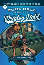 Foul Ball Frame-up at Wrigley Field : The Baseball Geeks Adventures Book 2 - David Aretha