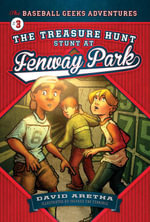 The Treasure Hunt Stunt at Fenway Park : The Baseball Geeks Adventures Book 3 - David Aretha
