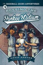 Bossing the Bronx Bombers at Yankee Stadium : The Baseball Geeks Adventures Book 4 - David Aretha
