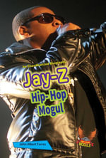 Jay-Z : Hip-Hop Mogul - John Albert Torres