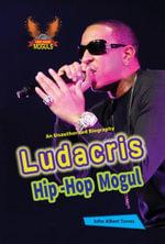 Ludacris : Hip-Hop Mogul - John Albert Torres